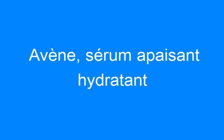 Avène, sérum apaisant hydratant