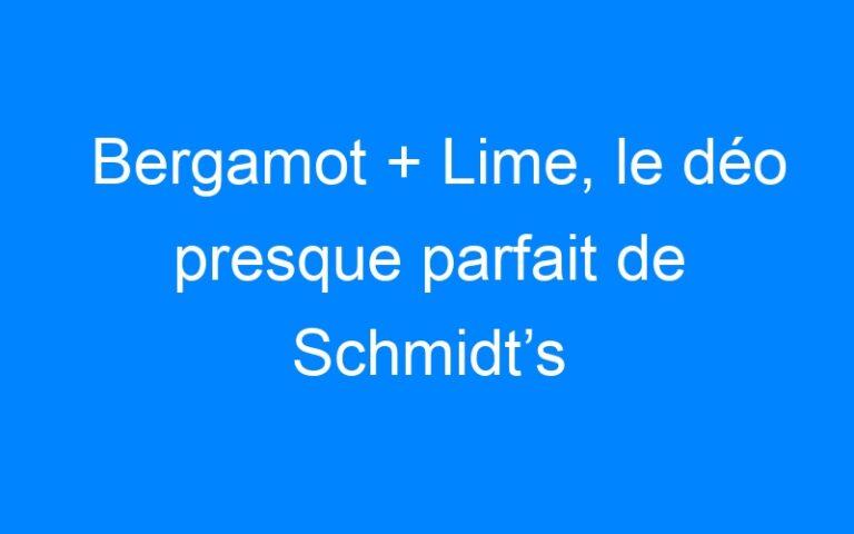 Bergamot + Lime, le déo presque parfait de Schmidt's