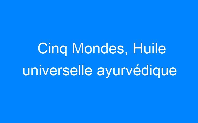 Cinq Mondes, Huile universelle ayurvédique