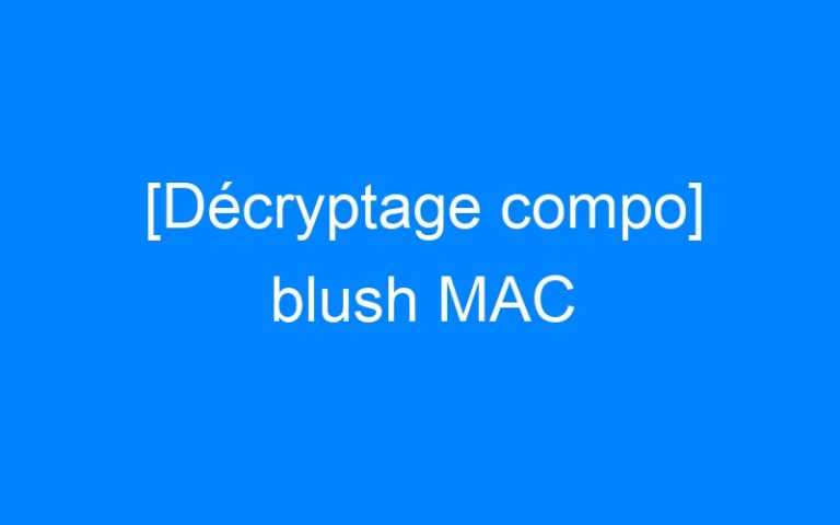 [Décryptage compo] blush MAC