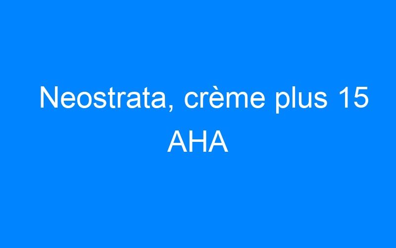 Neostrata, crème plus 15 AHA