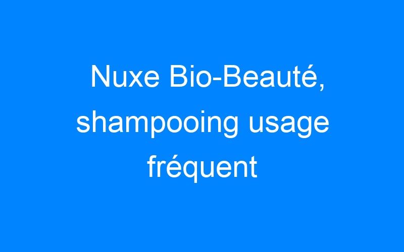 Nuxe Bio-Beauté, shampooing usage fréquent