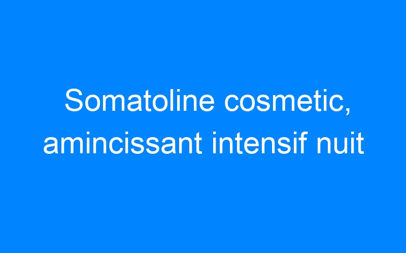 Somatoline cosmetic, amincissant intensif nuit