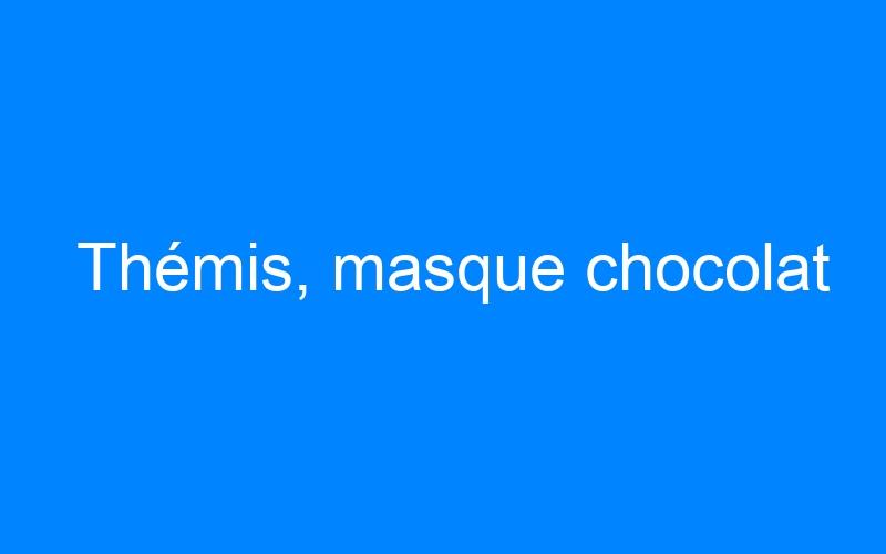 Thémis, masque chocolat