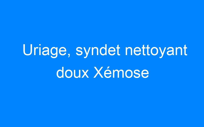 Uriage, syndet nettoyant doux Xémose
